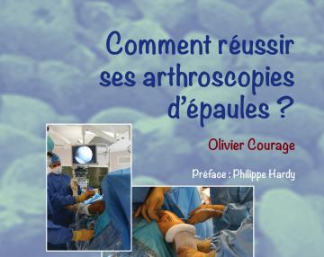 Comment réussir ses arthroscopies d'épaules - Olivier Courage