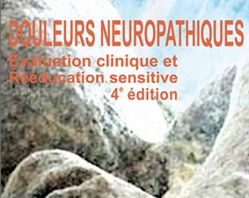 Douleurs neuropathiques - Évaluation clinique et rééducation sensitive - 4e édition